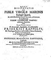 Diss. de Publii Virgilii Maronis ecloga quarta, an inibi Christi Servat. nativitas, ad mentem Eusebii Caesar. Pamph. celebretur, disquirens
