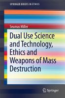 Dual Use Science and Technology  Ethics and Weapons of Mass Destruction PDF