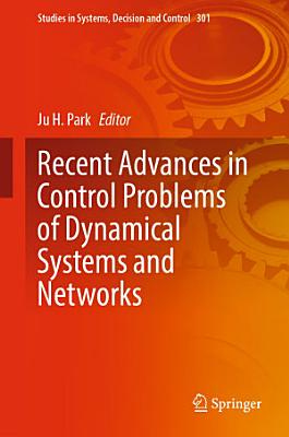 Recent Advances in Control Problems of Dynamical Systems and Networks PDF