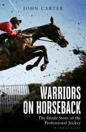 Warriors on Horseback: The Inside Story of the Professional Jockey