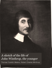 A Sketch of the Life of John Winthrop: The Younger, Founder of Ipswich, Massachusetts in 1633, Issue 7