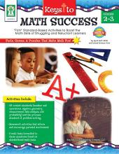 "Keys to Math Success, Grades 2 - 3: ""FUN"" Standard-Based Activities to Boost the Math Skills of Struggling and Reluctant Learners"