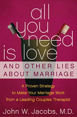 All You Need Is Love and Other Lies About Marriage PDF