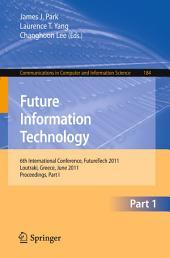 Future Information Technology: 6th International Conference on Future Information Technology, FutureTech 2011, Crete, Greece, June 28-30, 2011. Proceedings, Part 1