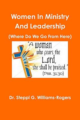Women In Ministry And Leadership  Where Do We Go From Here