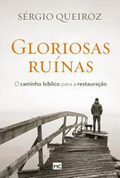 Gloriosas ruínas: O caminho bíblico para a restauração