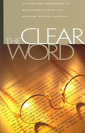The Clear Word: An Expanded Paraphrase to Build Strong Faith and Nurture Spiritual Growth