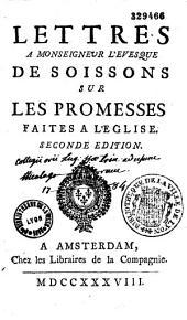 Lettres à Mgr l'évêque de Soissons sur les promesses faites à l'Église, où l'on réfute le nouveau système de ce prélat... [Par N. Le Gros.]