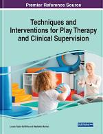 Techniques and Interventions for Play Therapy and Clinical Supervision