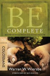 Be Complete (Colossians): Become the Whole Person God Intends You to Be