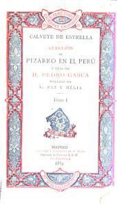 Rebelión de Pizarro en el Perú y vida de D. Pedro Gasca, escritas por Juan Cristóbal Calvete de Estrella, y publicadas: Volumen 1