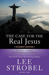 The Case for the Real Jesus Student Edition: A Journalist Investigates Current Challenges to Christianity