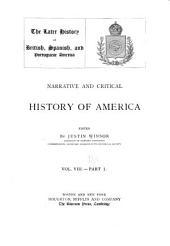 Narrative and Critical History of America: The later history of British, Spanish, and Portuguese America. 1889