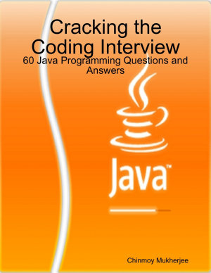 Cracking the Coding Interview: 60 Java Programming Questions and Answers
