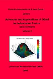 Advances and Applications of DSmT for Information Fusion, Vol. 3: Collected Works, Volume 3
