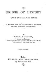 The Bridge of History Over the Gulf of Time: A Popular View of the Historical Evidence for the Truth of Christianity