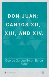 Don Juan: Cantos XII, XIII, and XIV.