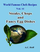 World Famous Chefs Recipes Vol. 11: Steaks, Chops and Fancy Egg Dishes