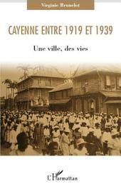 Cayenne entre 1919 et 1939: Une ville, des vies
