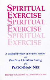 Spiritual Exercise: A Simplified Version of the Basic Lessons on Practical Christian Living