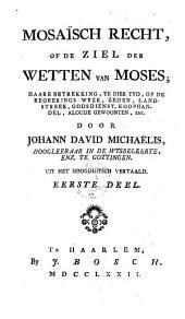 Mosaïsch recht, of de ziel der wetten van Moses; haare betrekking, te dier tyd, op de regeerings-wyze, zeden, landstreek, godsdienst, koophandel, aloude gewoonten, ...: Volume 1