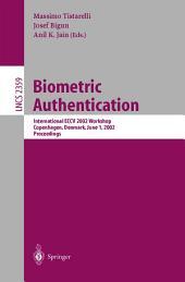 Biometric Authentication: International ECCV 2002 Workshop Copenhagen, Denmark, June 1, 2002 Proceedings