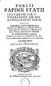 P. Papinii Statii Opera: Sylvarum lib. V, Thebaidos lib. XII, Achilleidos lib. II.