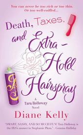 Death, Taxes, and Extra-Hold Hairspray: A Tara Holloway Novel