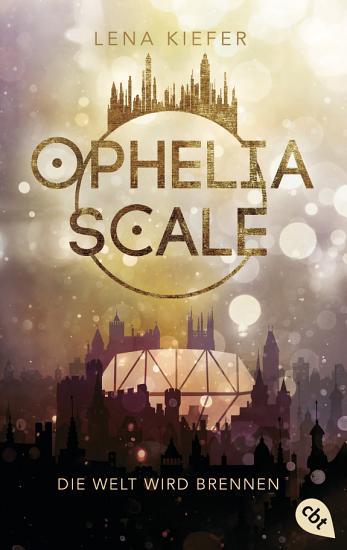 Ophelia Scale   Die Welt wird brennen PDF