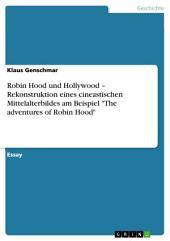 """Robin Hood und Hollywood – Rekonstruktion eines cineastischen Mittelalterbildes am Beispiel """"The adventures of Robin Hood"""""""