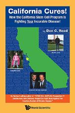 California Cures!: How The California Stem Cell Program Is Fighting Your Incurable Disease!