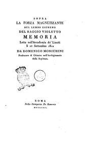 Sopra la forza magnetizzante del raggio violetto memoria letta nell'Accademia dei Lincei li 10 settembre 1810 da Domenico Morichini professore di chimica nell'Archiginnasio della sapienza