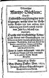 Böhmisches Martyr-Büchlein: Das ist, Historische erzehlung der verfolgungen, welche über die Böhmische Kirchen von dem anfang ihrer bekehrung zum Christenthum[b], das ist, vom Jahr 894. biß auff 1632. ergangen: Zuvor in Latein außgangen, nun aber ... in die gemeine Teutsche Sprach übergesetzt