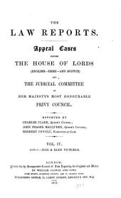 The Law Reports: Appeal cases before the House of Lords (English, Irish, and Scotch) and the Judicial Committee of Her Majesty's Most Honourable Privy Council, Volume 4