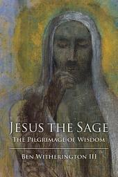 Jesus the Sage: The Pilgrimage of Wisdom