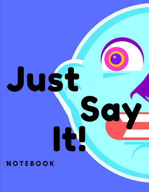 Just Say It Notebook