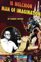Ib Melchior  Man of Imagination PDF