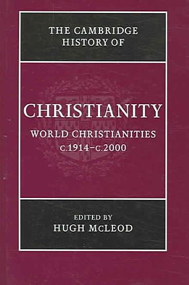 The Cambridge History of Christianity  Volume 9  World Christianities C 1914 c 2000 PDF