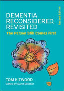 Dementia Reconsidered Revisited The Person Still Comes First Book PDF