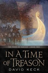 In a Time of Treason: The Tales of Durand, Book Two