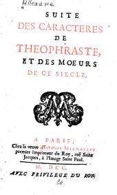 Suite des Caracteres de Theophraste, et des Mœurs de ce siecle