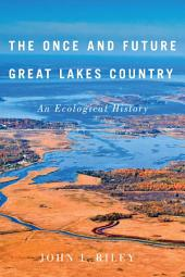 The Once and Future Great Lakes Country: An Ecological History