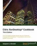 Citrix Xendesktop Cookbook Third Edition PDF