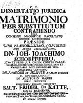 Dissertatio ... de matrimonio per substitutum contrahendo. Resp. Balthasaro-Friderico de Katte