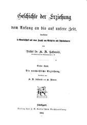 Geschichte der Erziehung vom Anfang an bis auf unsere Zeit: Bd. Die vorchristliche Erziehung, bearbeitet von K.A. Schmid und G. Baur. 1884