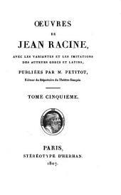 Oeuvres de Jean Racine: avec les variantes et les imitations des auteurs grecs et latins, Volume5