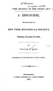 """""""The Infancy of the Union."""": A Discourse Delivered Before the New York Historical Society, Thursday, December 19, 1839"""