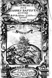 Phosphorus, siue Ioannes Baptista. (Natiuitas, vita, mors. Lyrica, symbolica, epigrammata, elegiæ.)