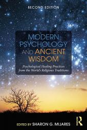 Modern Psychology and Ancient Wisdom: Psychological Healing Practices from the World's Religious Traditions, Edition 2