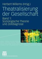 Theatralisierung der Gesellschaft: Band 1: Soziologische Theorie und Zeitdiagnose